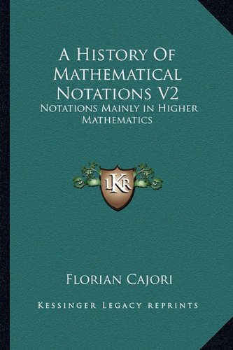 9781162979359: A History Of Mathematical Notations V2: Notations Mainly in Higher Mathematics