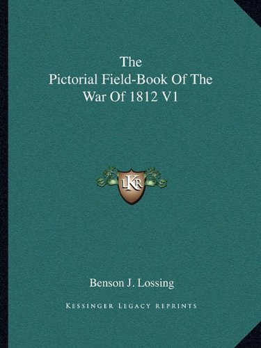 9781162979632: The Pictorial Field-Book Of The War Of 1812 V1