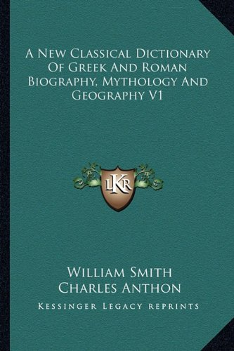 9781162979953: A New Classical Dictionary Of Greek And Roman Biography, Mythology And Geography V1