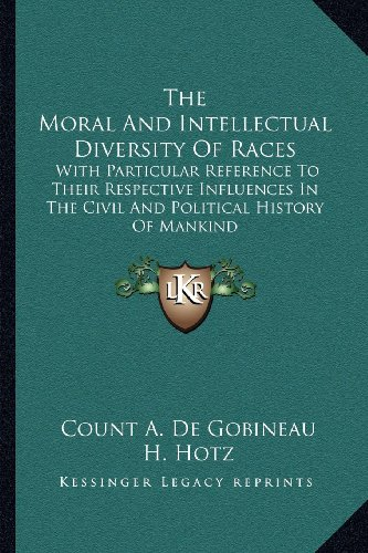 9781162981314: The Moral And Intellectual Diversity Of Races: With Particular Reference To Their Respective Influences In The Civil And Political History Of Mankind