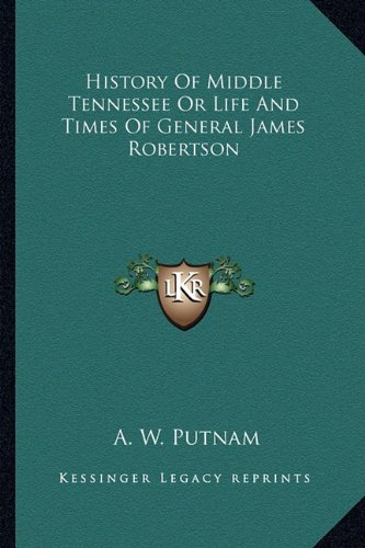 9781162981604: History Of Middle Tennessee Or Life And Times Of General James Robertson