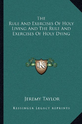 9781162981765: The Rule And Exercises Of Holy Living And The Rule And Exercises Of Holy Dying