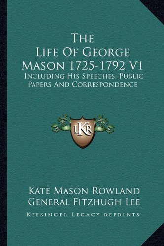 9781162981833: The Life Of George Mason 1725-1792 V1: Including His Speeches, Public Papers And Correspondence