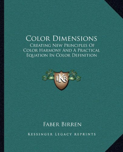 9781162981932: Color Dimensions: Creating New Principles Of Color Harmony And A Practical Equation In Color Definition