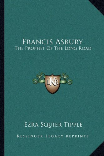 9781162982458: Francis Asbury: The Prophet Of The Long Road