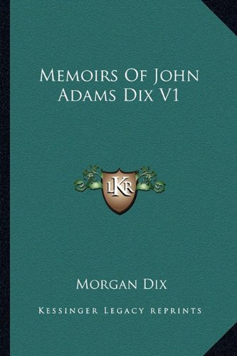 9781162982960: Memoirs Of John Adams Dix V1