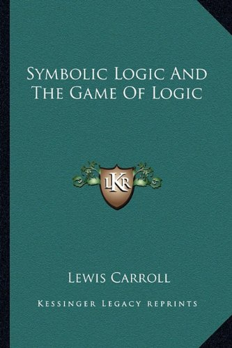 9781162983110: Symbolic Logic and the Game of Logic