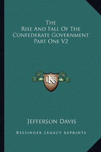 9781162983516: The Rise And Fall Of The Confederate Government Part One V2