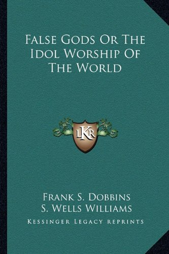 False Gods Or The Idol Worship Of The World (9781162983745) by Frank S. Dobbins