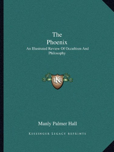 9781162984025: The Phoenix: An Illustrated Review Of Occultism And Philosophy