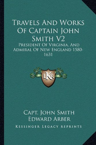 9781162984117: Travels And Works Of Captain John Smith V2: President Of Virginia, And Admiral Of New England 1580-1631