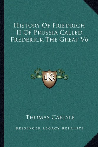 9781162984766: History Of Friedrich II Of Prussia Called Frederick The Great V6