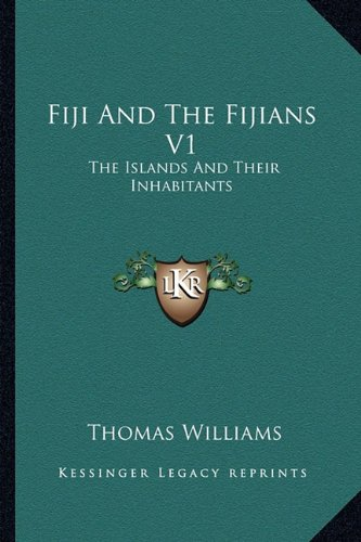 9781162984964: Fiji And The Fijians V1: The Islands And Their Inhabitants
