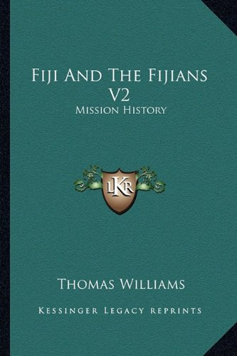 Fiji And The Fijians V2: Mission History (9781162985053) by Thomas Williams