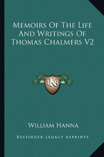 Memoirs Of The Life And Writings Of Thomas Chalmers V2 (1162985437) by Hanna, William