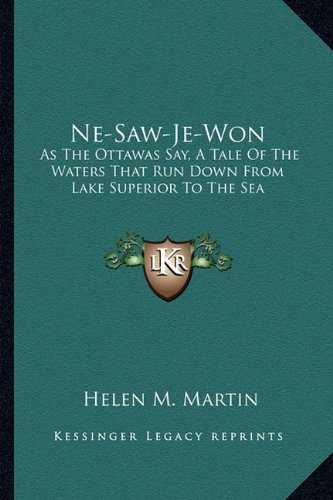 9781162986470: Ne-Saw-Je-Won: As The Ottawas Say, A Tale Of The Waters That Run Down From Lake Superior To The Sea