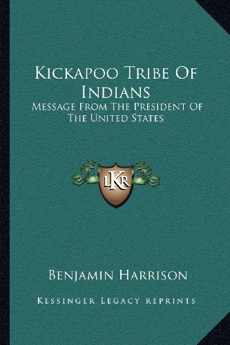 Kickapoo Tribe of Indians: Message from the President of the United States: Harrison, Benjamin
