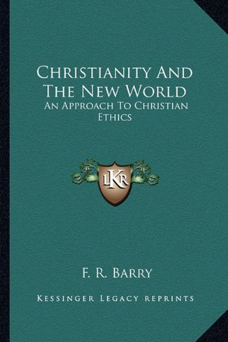 9781162987293: Christianity And The New World: An Approach To Christian Ethics