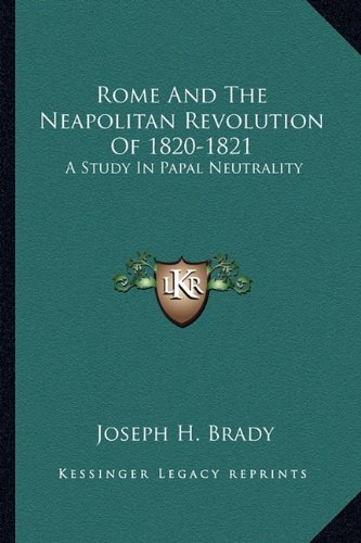 9781162987392: Rome And The Neapolitan Revolution Of 1820-1821: A Study In Papal Neutrality