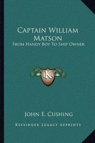 9781162988368: Captain William Matson: From Handy Boy To Ship Owner