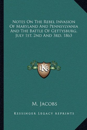 9781162988849: Notes On The Rebel Invasion Of Maryland And Pennsylvania And The Battle Of Gettysburg, July 1st, 2nd And 3rd, 1863