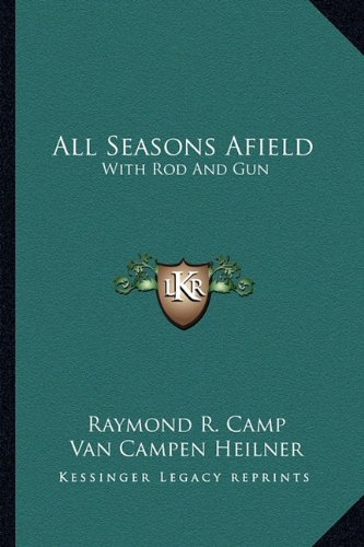 All Seasons Afield : With Rod and: Raymond R. Camp