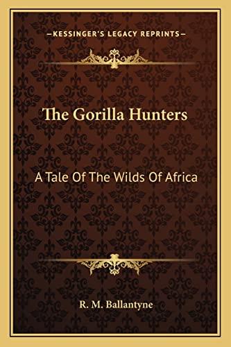 The Gorilla Hunters : A Tale of: R. M. Ballantyne