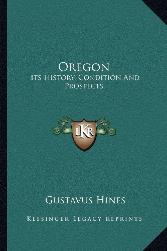9781162989877: Oregon: Its History, Condition and Prospects