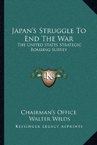 9781162990569: Japan's Struggle To End The War: The United States Strategic Bombing Survey