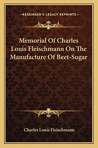 9781162991375: Memorial Of Charles Louis Fleischmann On The Manufacture Of Beet-Sugar