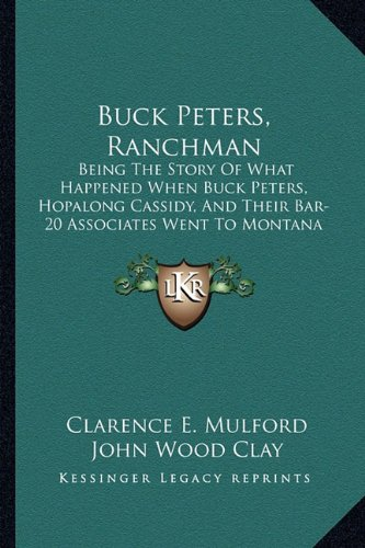 9781162992167: Buck Peters, Ranchman: Being The Story Of What Happened When Buck Peters, Hopalong Cassidy, And Their Bar-20 Associates Went To Montana