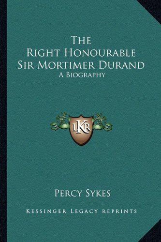 9781162992600: The Right Honourable Sir Mortimer Durand: A Biography