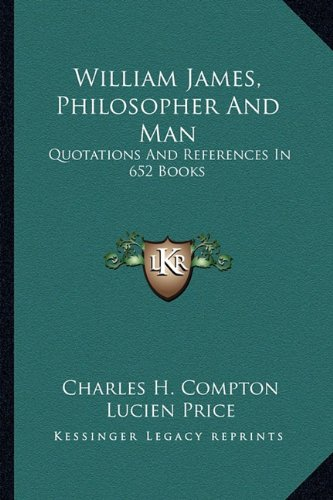 9781162992969: William James, Philosopher And Man: Quotations And References In 652 Books