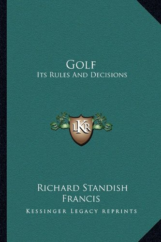9781162993775: Golf: Its Rules And Decisions