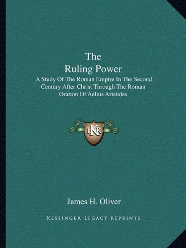 9781162994468: The Ruling Power: A Study Of The Roman Empire In The Second Century After Christ Through The Roman Oration Of Aelius Aristides