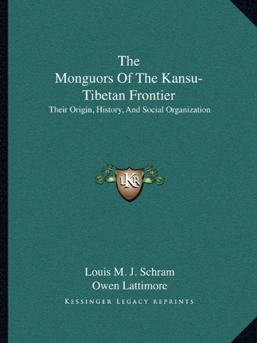 9781162994475: The Monguors Of The Kansu-Tibetan Frontier: Their Origin, History, And Social Organization