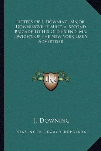 Letters Of J. Downing, Major, Downingville Militia,