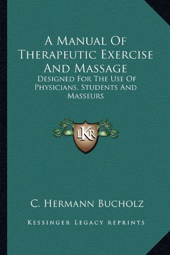 9781162994857: A Manual of Therapeutic Exercise and Massage: Designed for the Use of Physicians, Students and Masseurs
