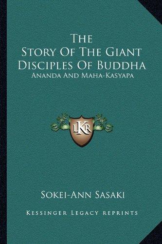 9781162995311: The Story Of The Giant Disciples Of Buddha: Ananda And Maha-Kasyapa