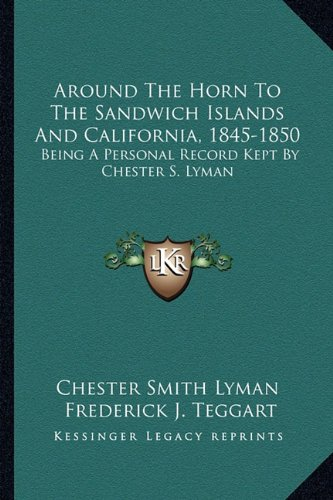 9781162995618: Around The Horn To The Sandwich Islands And California, 1845-1850: Being A Personal Record Kept By Chester S. Lyman