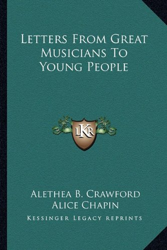 Letters From Great Musicians To Young People (9781162996325) by Crawford, Alethea B.; Chapin, Alice