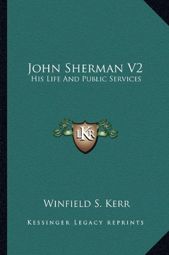 9781162997230: John Sherman V2: His Life And Public Services