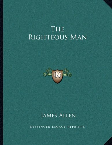 The Righteous Man (9781162999067) by James Allen