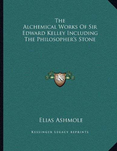9781163000540: The Alchemical Works Of Sir Edward Kelley Including The Philosopher's Stone