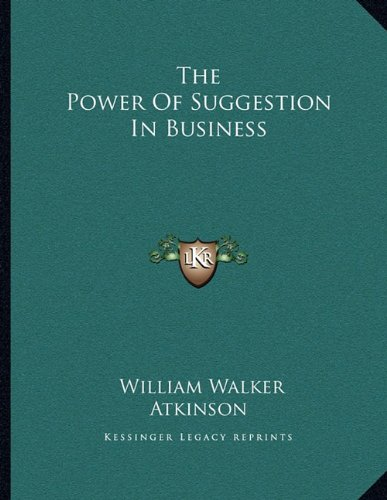 9781163001868: The Power Of Suggestion In Business