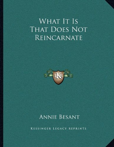 9781163004524: What It Is That Does Not Reincarnate