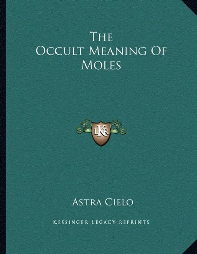 9781163011386: The Occult Meaning Of Moles