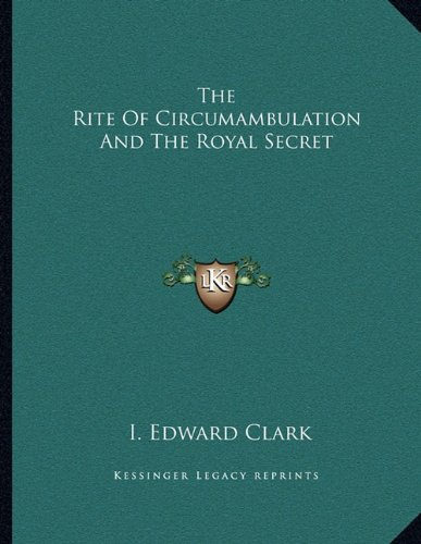 9781163011560: The Rite Of Circumambulation And The Royal Secret