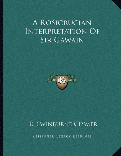 A Rosicrucian Interpretation of Sir Gawain (Paperback): R Swinburne Clymer