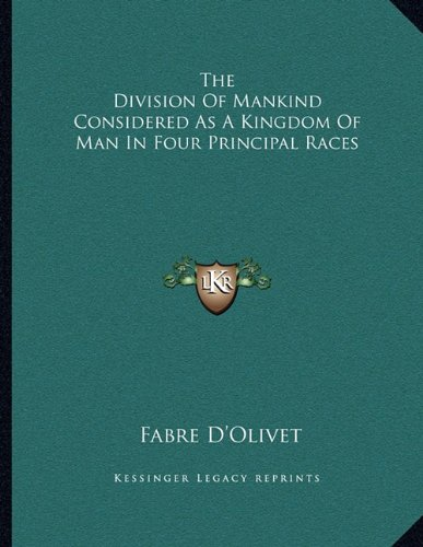 9781163015834: The Division Of Mankind Considered As A Kingdom Of Man In Four Principal Races